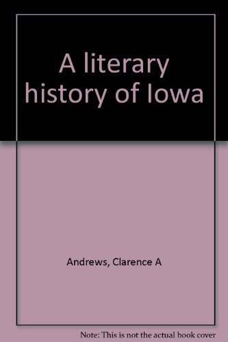 A Literary History of Iowa: Andrews, Clarence A.