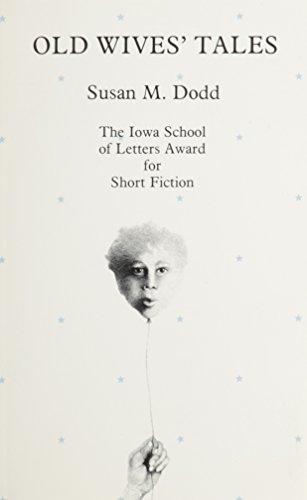 Old Wives' Tales (Iowa Short Fiction Award): Dodd, Susan M.
