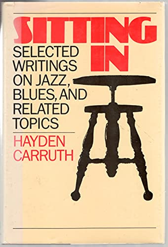 Sitting in: Selected Writings on Jazz, Blues, and Related Topics: Carruth, Hayden