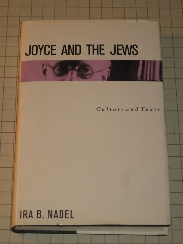 Joyce and the Jews: Culture and Texts: Nadel, Ira Bruce