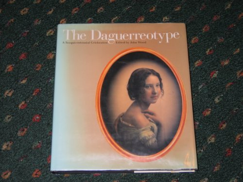 The Daguerreotype: A Sesquicentennial Celebration.: WOOD, John (ed.):