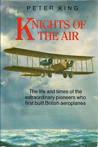 9780877452652: Knights of the Air: The Life and Times of the Extraordinary Pioneers Who First Built British Aeroplanes
