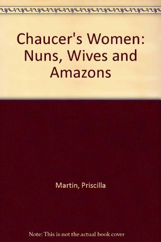 Chaucer's Women: Nuns, Wives and Amazons: Martin, Priscilla