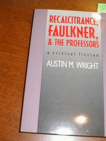 9780877453017: Recalcitrance, Faulkner, and the Professors: A Critical Fiction