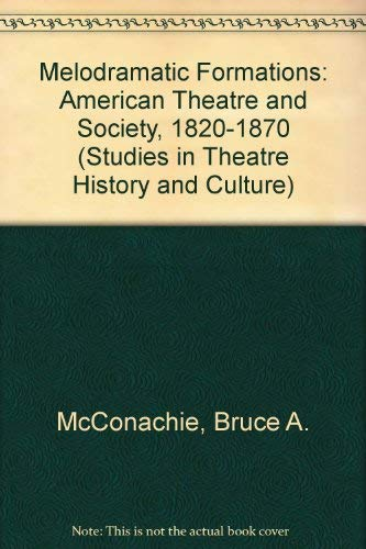 9780877453598: Melodramatic Formations: American Theatre and Society, 1820-1870 (Studies in Theatre History and Culture)