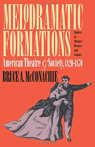 9780877453604: Melodramatic Formations: American Theatre and Society, 1820-1870 (Studies in Theatre History & Culture)