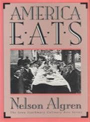 AMERICA EATS. Preface by Louis I. Szathmary II. Foreword by David E. Schoonover.