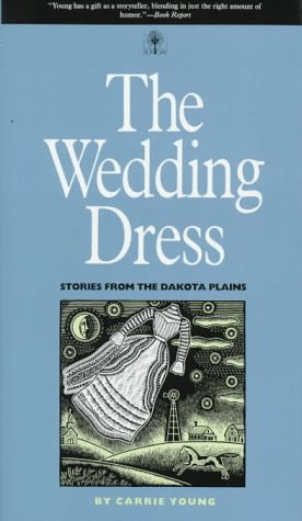 The Wedding Dress: Stories From The Dakota Plains (Bur Oak Original): Young, Carrie