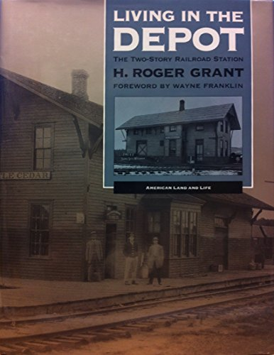 LIVING IN THE DEPOT: THE TWO-STORY RAILROAD STATION.: Grant, H. Roger.