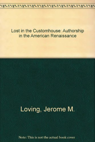 Lost in the customhouse:authorship in the Americain renaissance.: Loving, Jerome