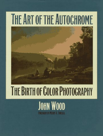 The Art of the Autochrome: The Birth of Color Photography: Wood, John