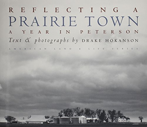 Reflecting a Prairie Town: A Year in Peterson (American Land & Life) (0877454663) by Drake Hokanson