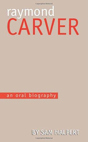 Raymond Carver: An Oral Biography: Halpert, Sam