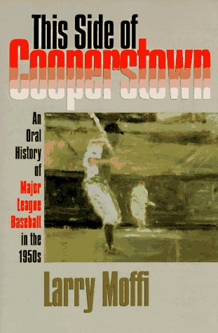 9780877455219: This Side of Cooperstown: An Oral History of Major League Baseball in the 1950s