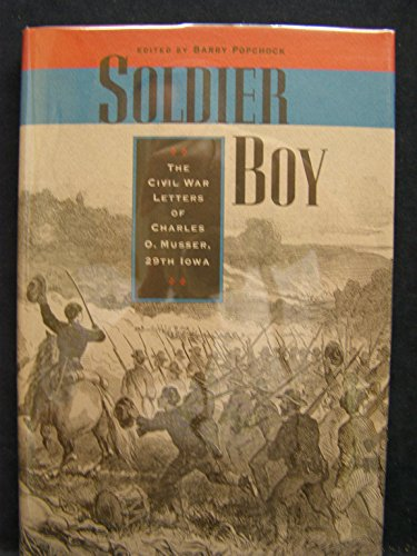 9780877455233: Soldier Boy: The Civil War Letters of Charles O. Musser, 29th Iowa