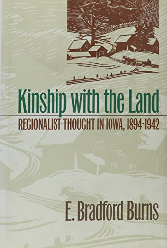 Kinship with the Land: Regionalist Thought In Iowa, 1894-1942: E. Bradford Burns