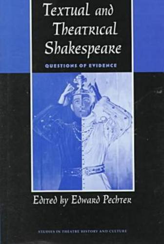 Textual and Theatrical Shakespeare: Questions of Evidence.: PECHTER, Edward (edited).