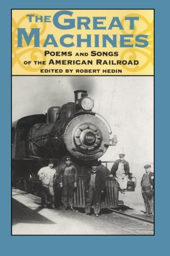 9780877455509: The Great Machines: Poems and Songs from the Age of the American Railroad