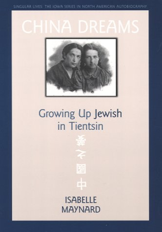 China Dreams: Growing Up Jewish in Tientsin