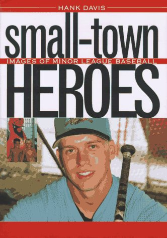 9780877455790: Small-Town Heroes: Images of Minor League Baseball