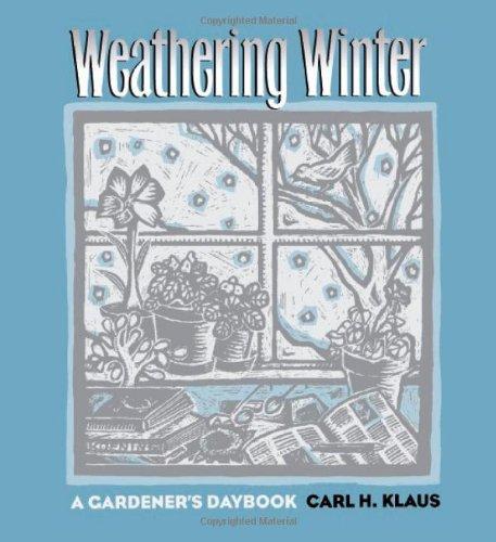 9780877455943: Weathering Winter: A Gardener's Daybook (Bur Oak Original)