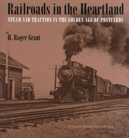 RAILROADS IN THE HEARTLAND. Steam and Traction in the Golden Age of Postcards.