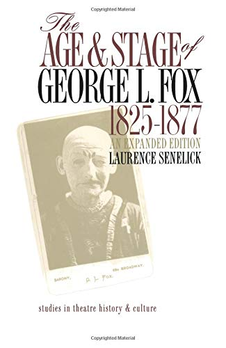 9780877456841: The Age and Stage of George L. Fox, 1825-1877 (Studies Theatre Hist & Culture)