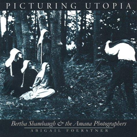 9780877456995: Picturing Utopia: Bertha Shambaugh and the Amana Photographers