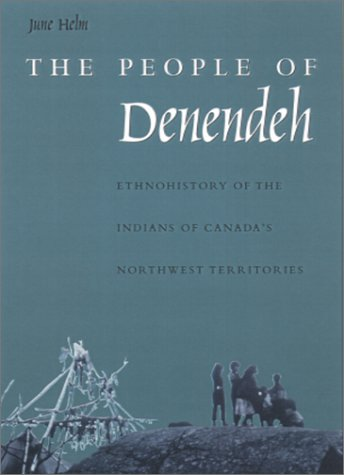9780877457350: The People of Denendeh: Ethnohistory of the Indians of Canada's Northwest