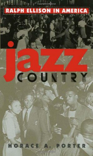 Jazz Country: Ralph Ellison in America: Porter, Horace A.
