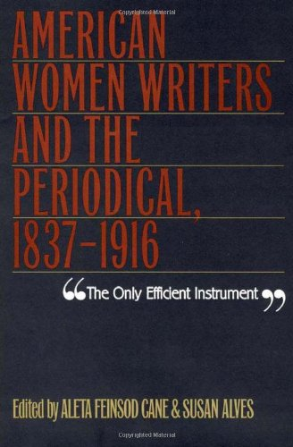 The Only Efficient Instrument: American Women Writers & The Periodical 1837-1916: Cane, Aleta ...