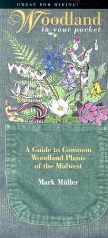 Woodland in Your Pocket: A Guide to Common Woodland Plants of the Midwest: Muller, Mark