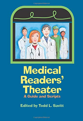 Medical Readers' Theater :A Guide and Scripts: Todd Lee Savitt