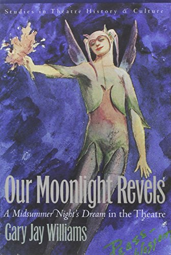 9780877458296: Our Moonlight Revels: A Midsummer Night's Dream in the Theatre (Studies in Theatre History and Culture)