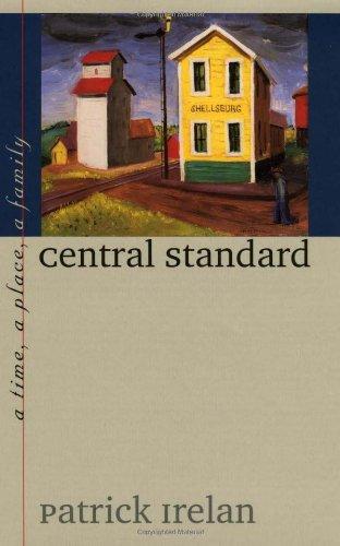 Central Standard: A Time, a Place, a Family (Bur Oak Book): Patrick Irelan