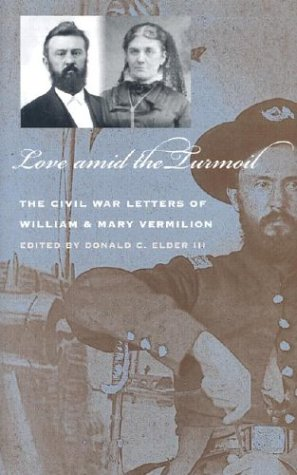 Love amid the Turmoil: The Civil War Letters of William and Mary Vermillion