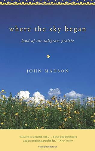 Where The Sky Began: Land of the Tallgrass Prairie (Bur Oak Book): Madson, John