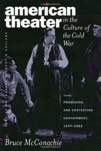 American Theater in the Culture of the Cold War: Producing Contesting Containment, 1947-1962 (...