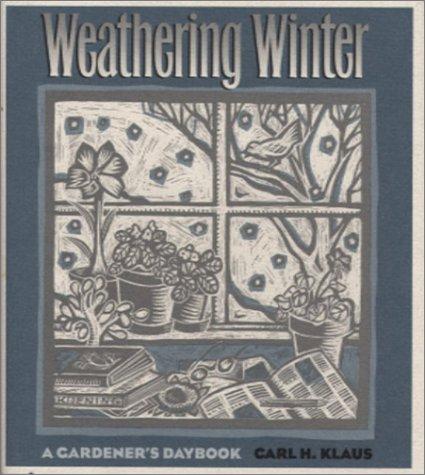 9780877458715: Weathering Winter: A Gardener's Daybook (Bur Oak Book)
