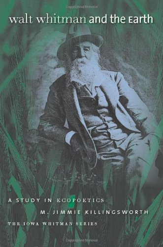 Walt Whitman and the Earth: A Study: Killingsworth, M. Jimmie