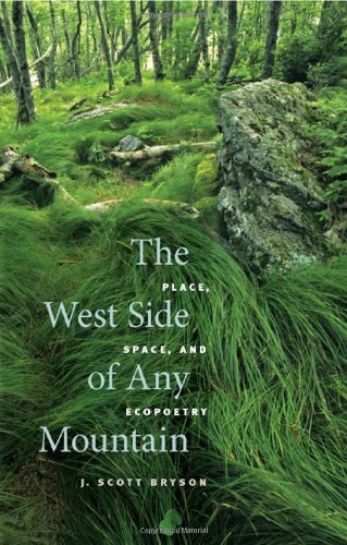 The West Side of Any Mountain: Place, Space, and Ecopoetry: Bryson, J. Scott