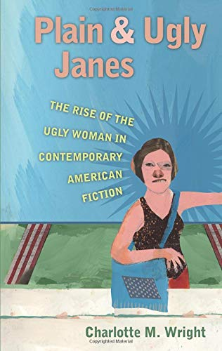 9780877459941: Plain and Ugly Janes: The Rise of the Ugly Woman in Contemporary American Fiction