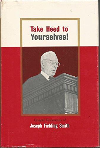 TAKE HEED TO YOURSELVES - Gospel Discourses of Joseph Fielding Smith: Smith, Joseph Fielding