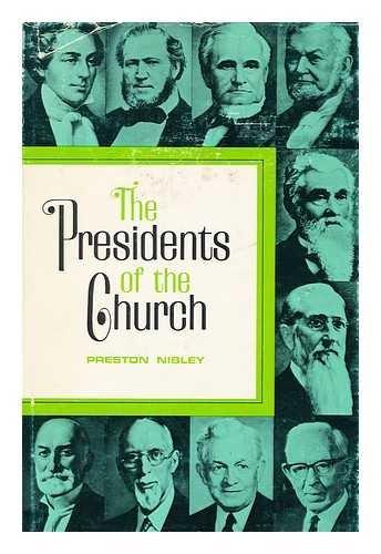 The Presidents of the Church: Nibley, Preston