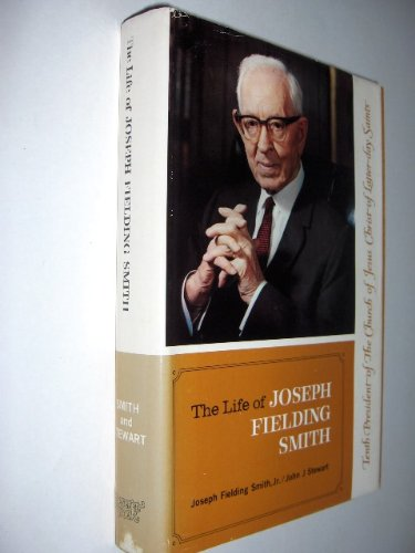 The Life of Joseph Fielding Smith, Tenth President of the Church of Jesus Christ of the Latter-Day ...
