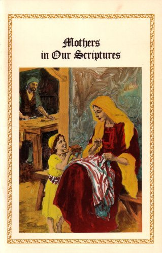 Mothers in Our Scriptures: Jr., Albert L.