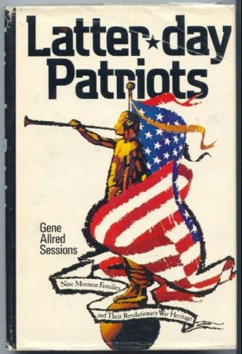 9780877476009: Latter-day patriots: Nine Mormon families and their Revolutionary War heritage