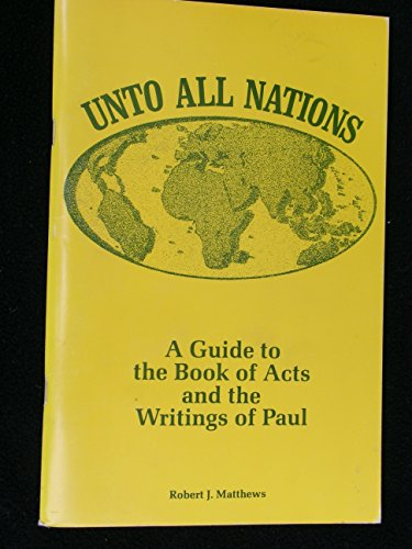 Unto all nations: A guide to the book of Acts and the writings of Paul (9780877476016) by Robert J Matthews