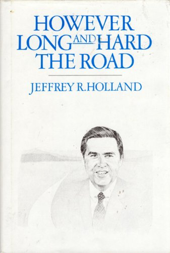 However Long and Hard the Road: JEFFREY R. HOLLAND