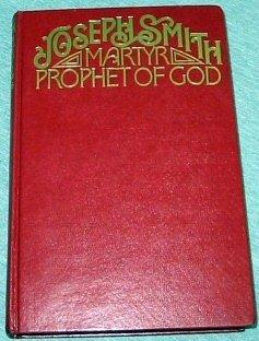 Joseph Smith: Martyr-Prophet of God: Gibbons, Francis M.